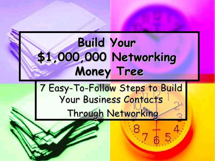 Build Your  $1,000,000 Networking  Money Tree 7 Easy-To-Follow Steps to Build Your Business Contacts Through Networking