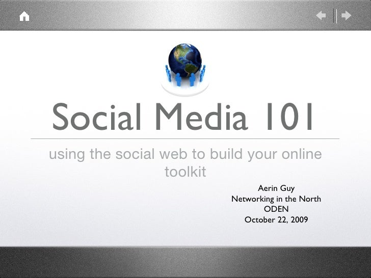 Social Media 101 <ul><li>using the social web to build your online toolkit </li></ul>Aerin Guy Networking in the North ODE...