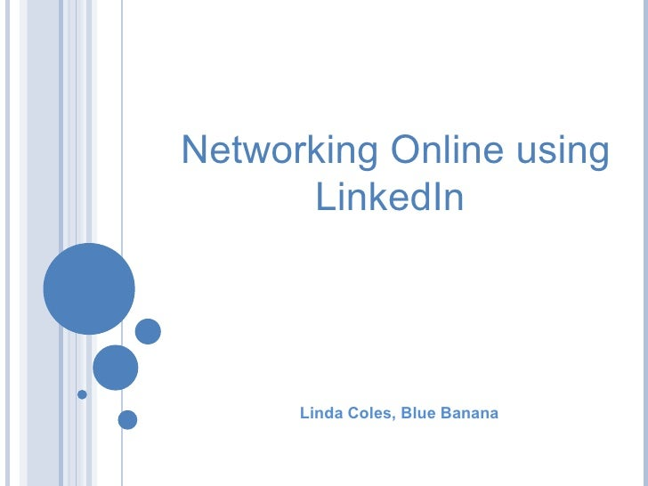 Linda Coles, Blue Banana 08.30 Friday, February 19 Networking Online using LinkedIn
