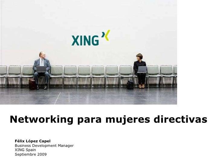 Networking para mujeres directivas Félix López Capel Business Development Manager XING Spain Septiembre 2009