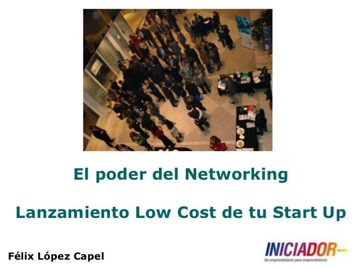 El poder del Networking Lanzamiento Low Cost de tu Start UpFélix López Capel