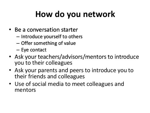 Make meaningful connections • What you know? • Who you know? • Who knows you? • Who knows what about you? • Make a list – ...