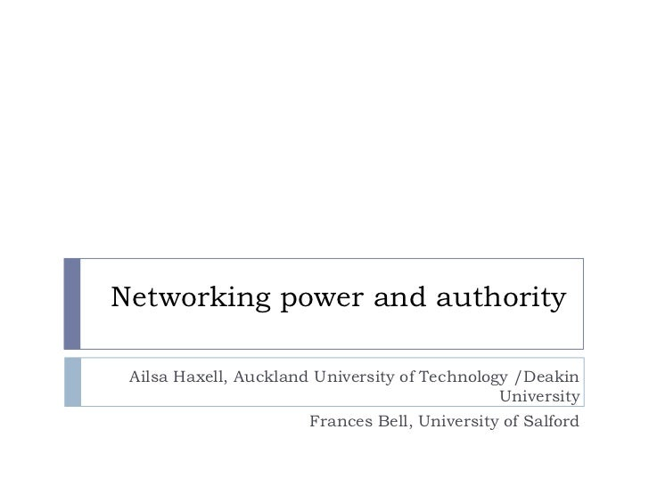 Networking power and authority<br />Ailsa Haxell, Auckland University of Technology /Deakin University<br />Frances Bell, ...