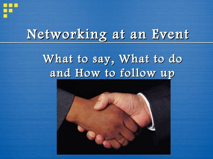 Networking at an Event What to say, What to do and How to follow up