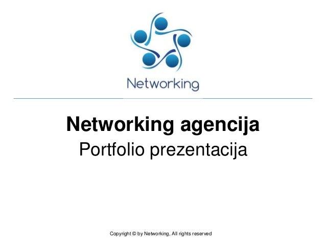 Networking agencija Portfolio prezentacija Copyright © by Networking, All rights reserved