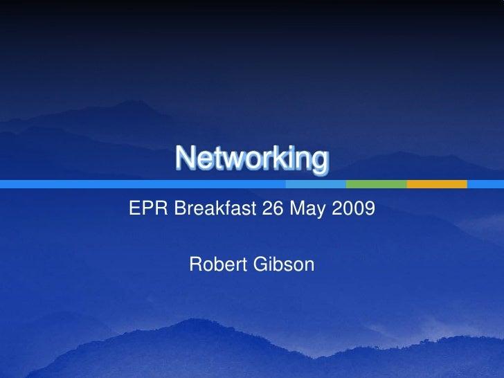 Networking EPR Breakfast 26 May 2009        Robert Gibson