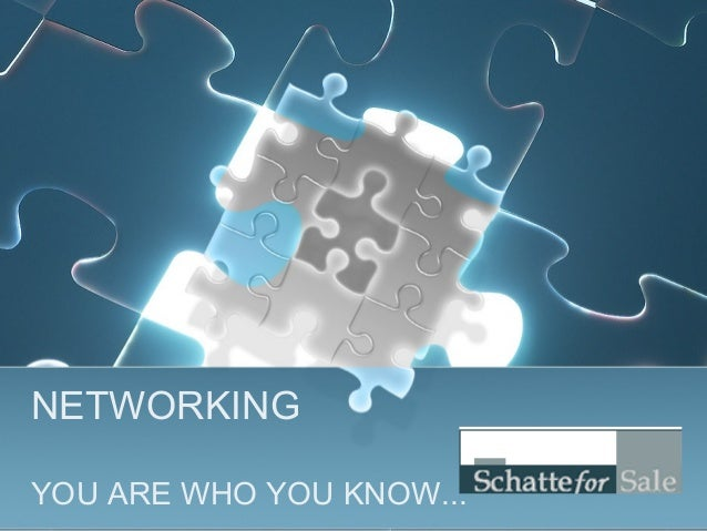 NETWORKING YOU ARE WHO YOU KNOW...