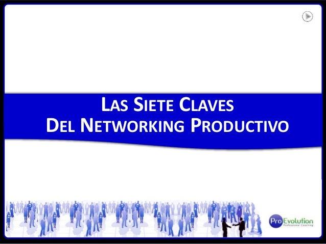LAS SIETE CLAVES DEL NETWORKING PRODUCTIVO