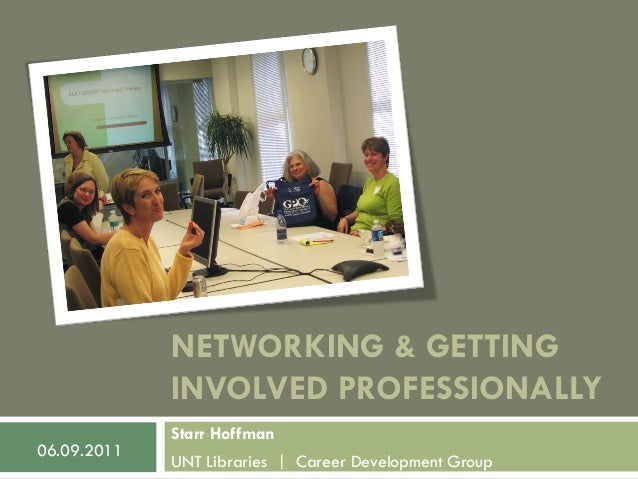 NETWORKING & GETTING             INVOLVED PROFESSIONALLY             Starr Hoffman06.09.2011             UNT Libraries | C...