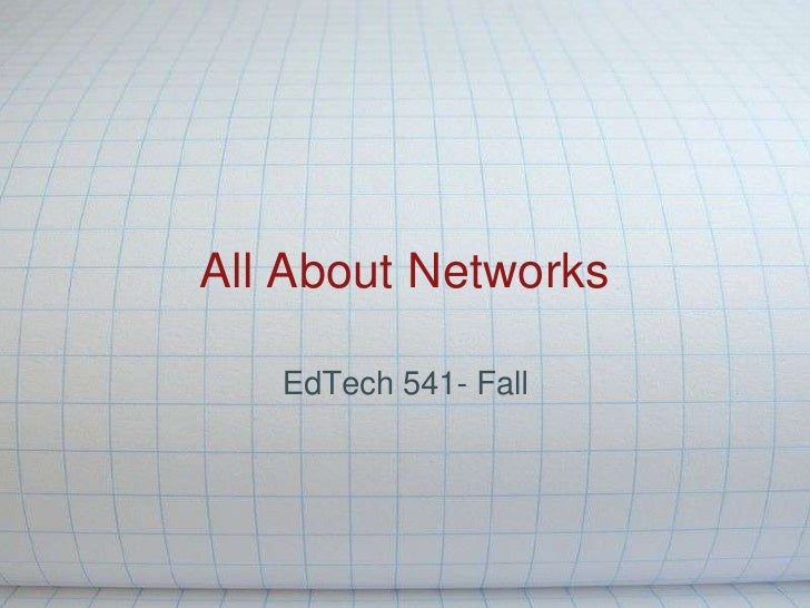 All About Networks<br />EdTech 541- Fall <br />