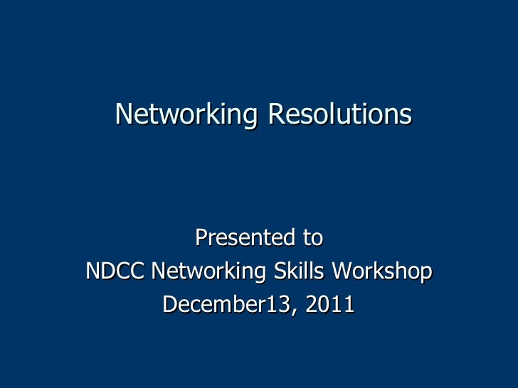 Networking Resolutions Presented to NDCC Networking Skills Workshop December13, 2011