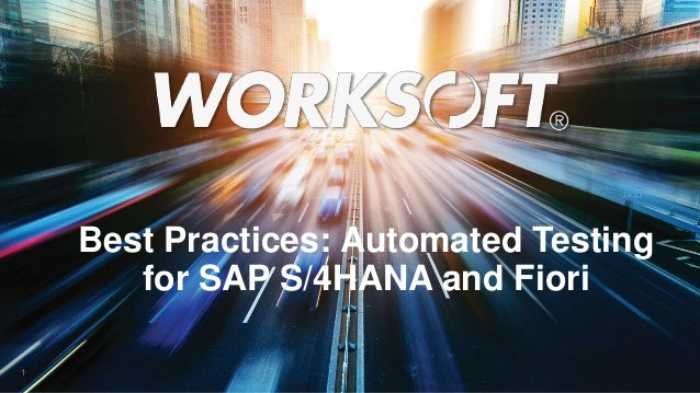 Best Practices: Automated Testing for SAP S/4 HANA and Fiori