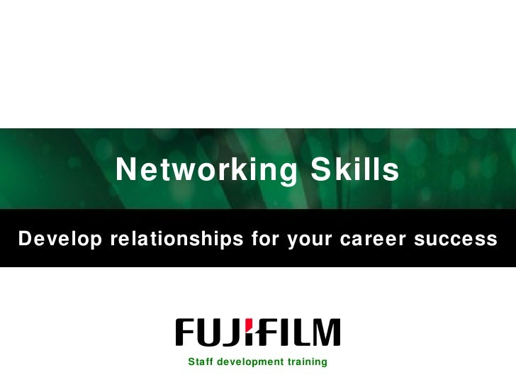 Networking Skills Develop relationships for your career success