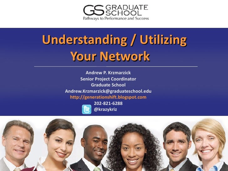 Understanding / Utilizing     Your Network              Andrew P. Krzmarzick           Senior Project Coordinator         ...