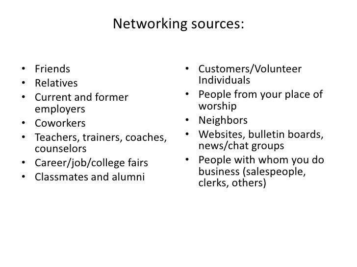 Networking sources:• Friends                        • Customers/Volunteer• Relatives                        Individuals• C...