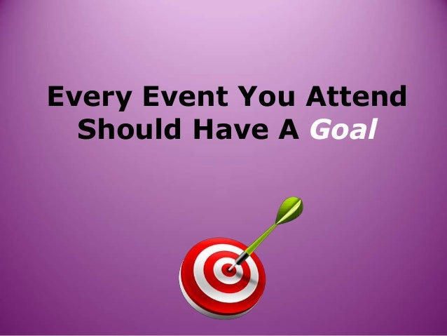 Every Event You Attend Should Have A Goal