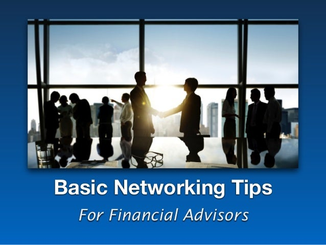 Basic Networking Tips For Financial Advisors