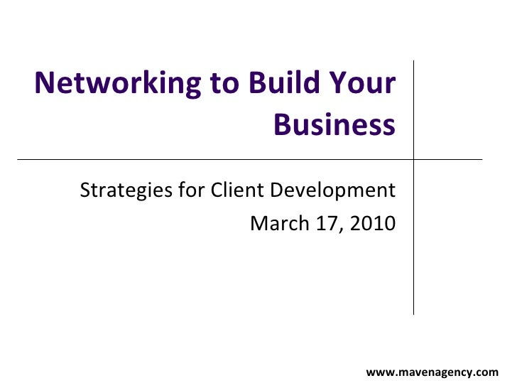 Networking to Build Your Business Strategies for Client Development March 17, 2010   www.mavenagency.com
