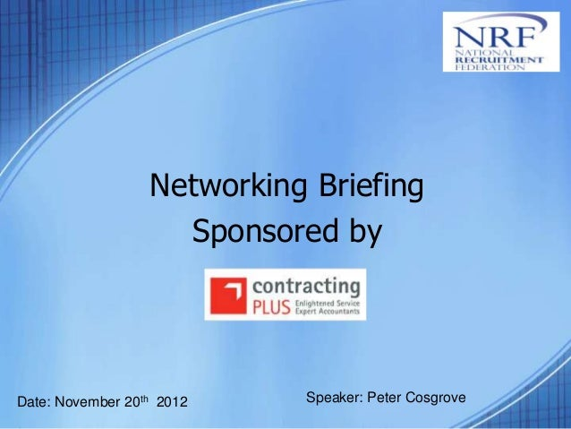 Networking Briefing                    Sponsored byDate: November 20th 2012    Speaker: Peter Cosgrove