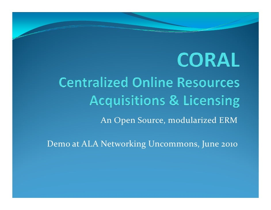 An Open Source, modularized ERM            A  O    S        d l i d ERMDemo at ALA Networking Uncommons, June 2010Demo at ...