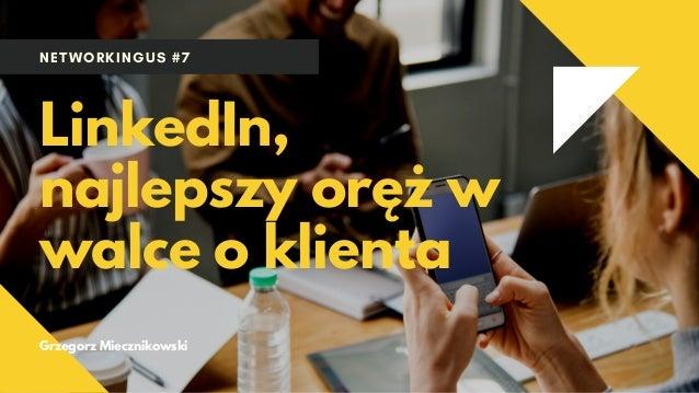 NETWORKINGUS #7 LinkedIn, najlepszy oręż w walce o klienta Grzegorz Miecznikowski