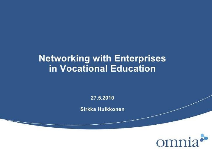 Networking with Enterprises in Vocational Education 27.5.2010 Sirkka Hulkkonen