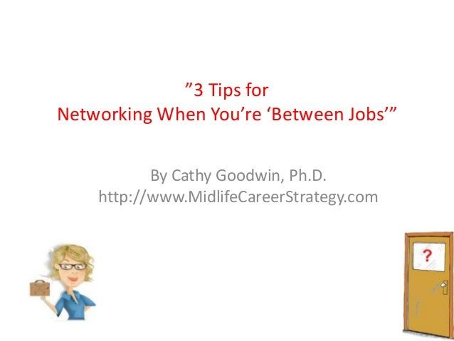 """""""3 Tips for Networking When You're 'Between Jobs'"""" By Cathy Goodwin, Ph.D. http://www.MidlifeCareerStrategy.com"""
