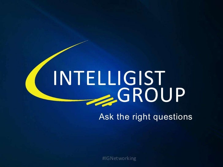 INTELLIGIST      GROUP   Ask the right questions    #IGNetworking