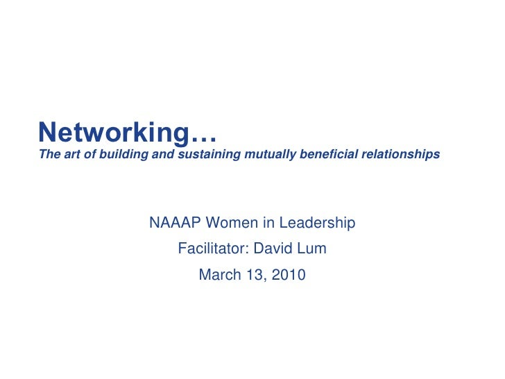 Networking… The art of building and sustaining mutually beneficial relationships                       NAAAP Women in Lead...