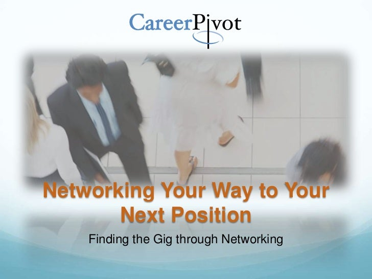 Networking Your Way to Your       Next Position    Finding the Gig through Networking
