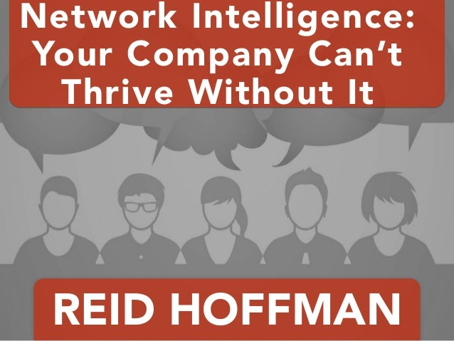 REID HOFFMAN Network Intelligence: Your Company Can't Thrive Without It