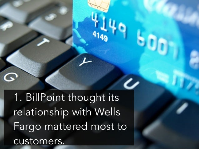 1. BillPoint thought its relationship with Wells Fargo mattered most to customers.