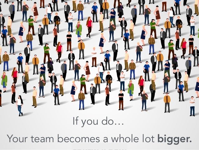 Your team is bigger than you think. If you're a manager… Your team becomes a whole lot bigger. If you do…