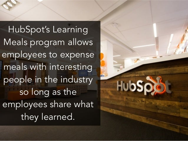 HubSpot's Learning Meals program allows employees to expense meals with interesting people in the industry so long as the ...