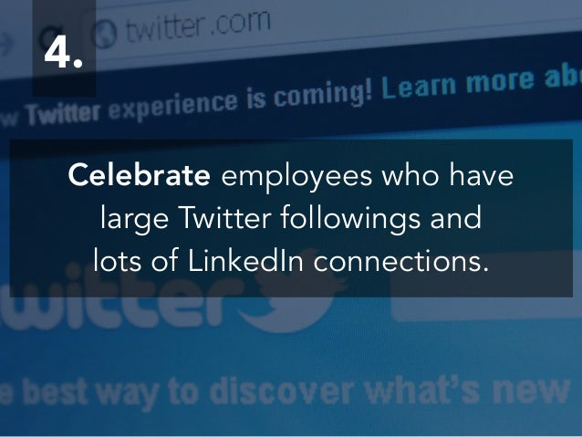 4. Celebrate employees who have large Twitter followings and lots of LinkedIn connections.