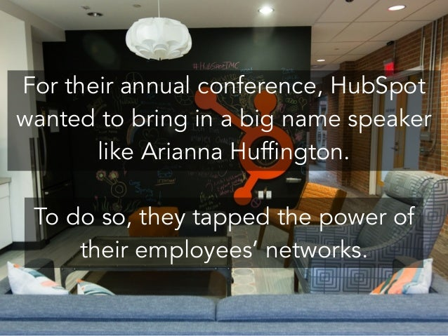 For their annual conference, HubSpot wanted to bring in a big name speaker like Arianna Huffington. ! To do so, they tappe...