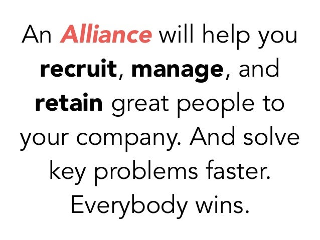 An Alliance will help you recruit, manage, and retain great people to your company. And solve key problems faster. Everybo...