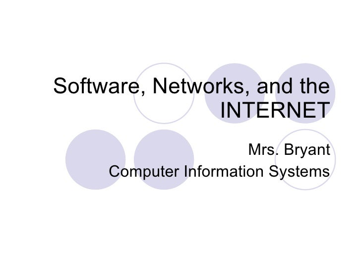 Software, Networks, and the INTERNET Mrs. Bryant Computer Information Systems