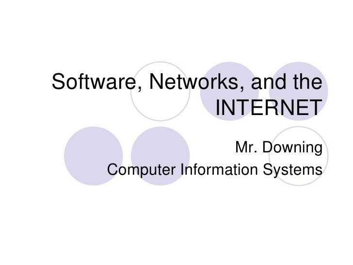 Software, Networks, and the INTERNET<br />Mr. Downing<br />Computer Information Systems<br />