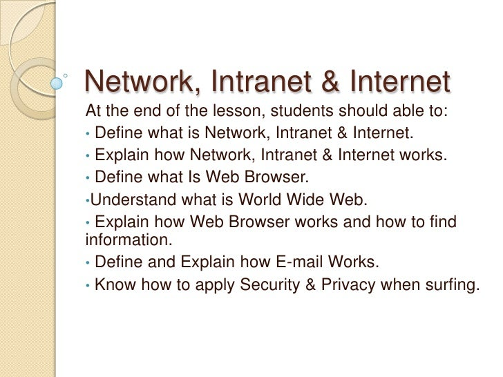 Network, Intranet & InternetAt the end of the lesson, students should able to:• Define what is Network, Intranet & Interne...