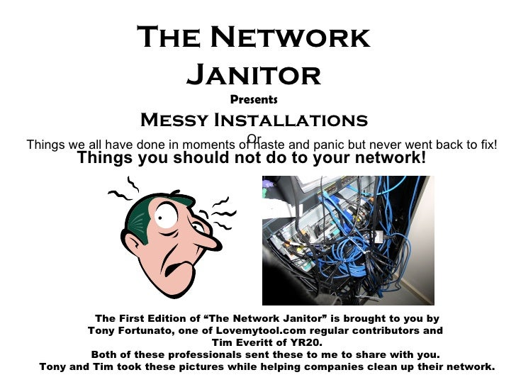 """The Network Janitor Presents Messy Installations Or Things you should not do to your network!  The First Edition of """"The N..."""