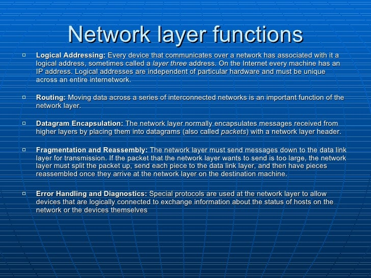 Network layer functions <ul><li>Logical Addressing:  Every device that communicates over a network has associated with it ...