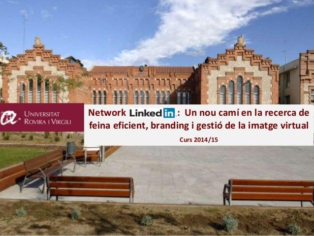 Network Linkedin: : Un nou camí en la recerca de feina eficient, branding i gestió de la imatge virtual Curs 2014/15