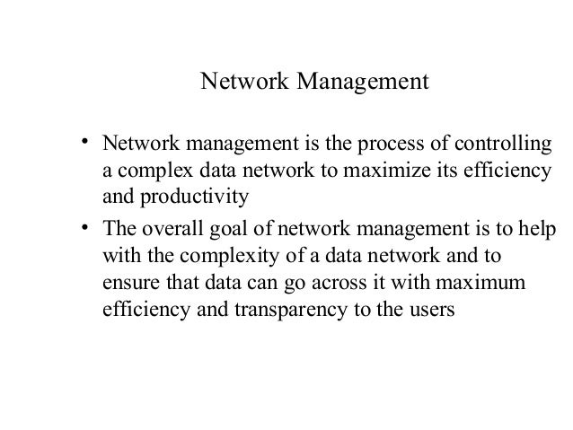 Network Management• Network management is the process of controlling  a complex data network to maximize its efficiency  a...