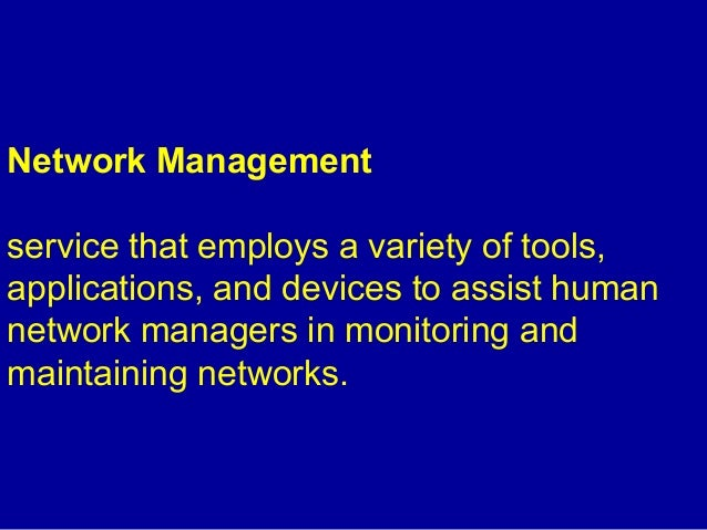 Network Management service that employs a variety of tools, applications, and devices to assist human network managers in ...