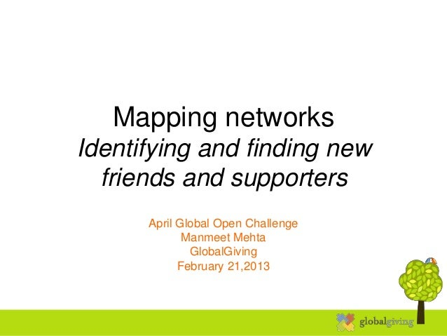 Mapping networksIdentifying and finding new  friends and supporters      April Global Open Challenge             Manmeet M...