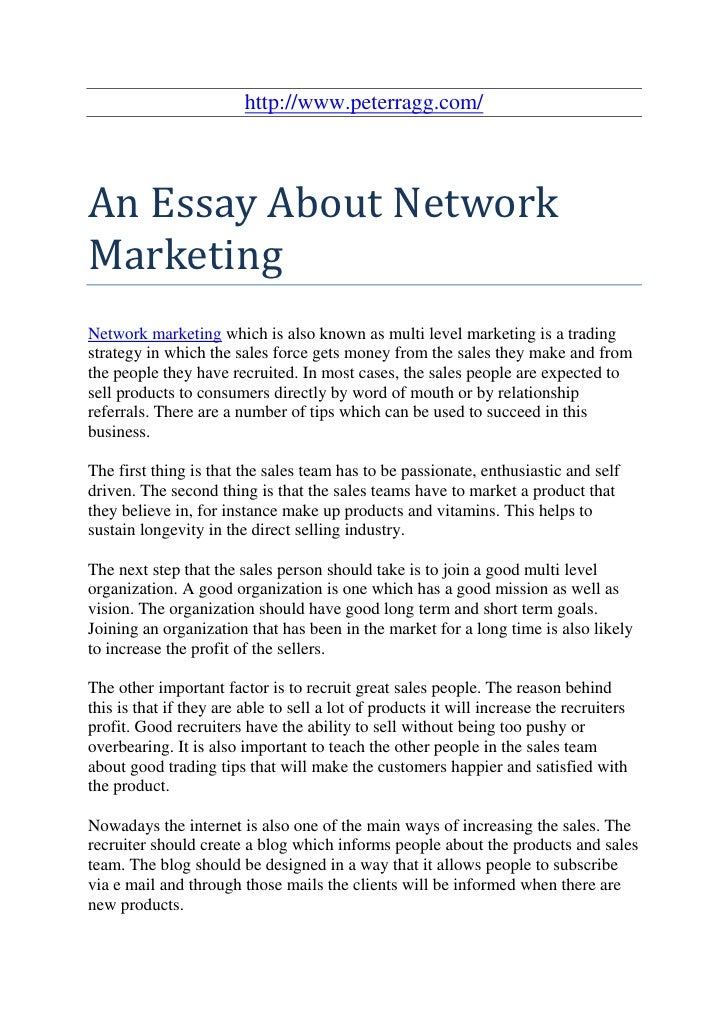 http://www.peterragg.com/An Essay About NetworkMarketingNetwork marketing which is also known as multi level marketing is ...