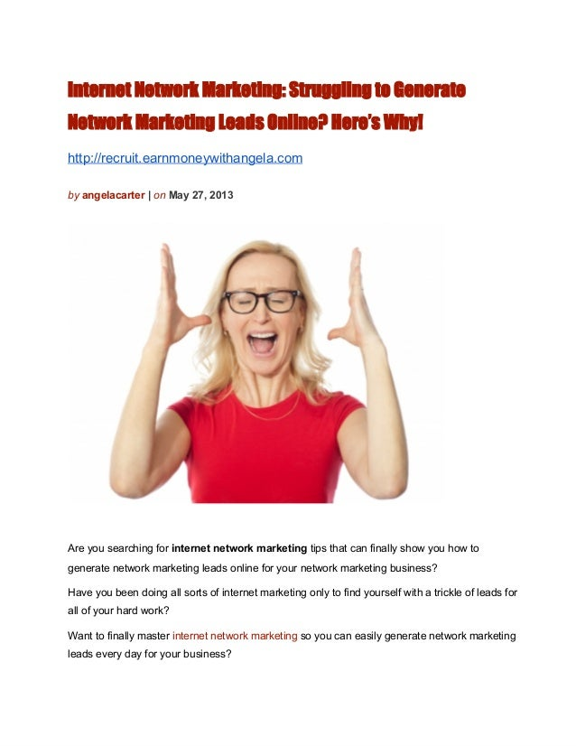 Internet Network Marketing: Struggling to GenerateNetwork Marketing Leads Online? Here's Why!http://recruit.earnmoneywitha...