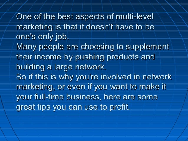 One of the best aspects of multi-levelOne of the best aspects of multi-level marketing is that it doesn't have to bemarket...