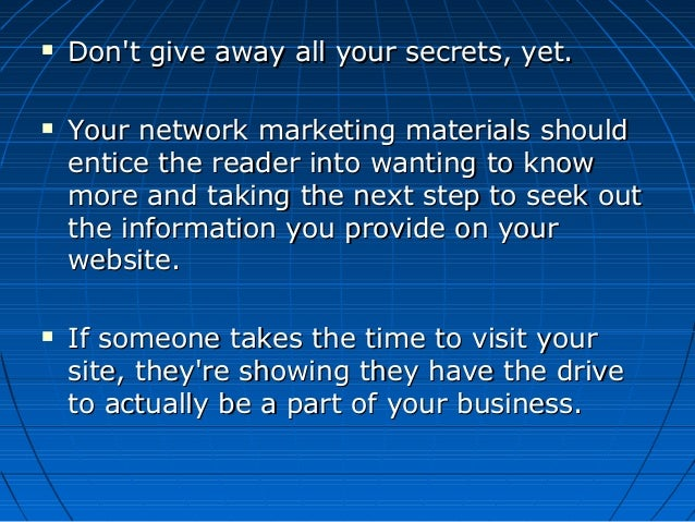 Don't give away all your secrets, yet.Don't give away all your secrets, yet.  Your network marketing materials shouldYo...